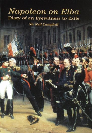 Napoleon on Elba - Diary of an Eyewitness to Exile, by Sir Neil Campbell